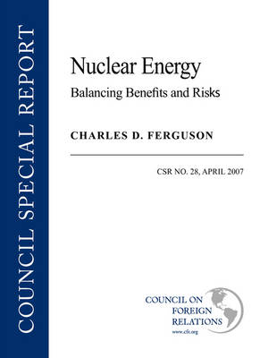 Nuclear Energy: Balancing the Benefits and Risks - Council Special Report No. 28, April (Paperback)