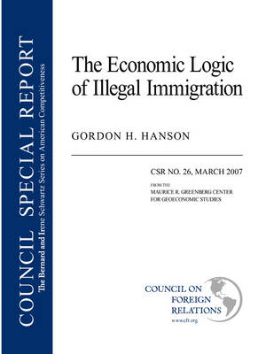 The Economic Logic of Illegal Immigration - Council Special Report No. 26 April (Paperback)