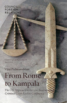 From Rome to Kampala: The U.S. Approach to the 2010 International Criminal Court Review Conference (Paperback)