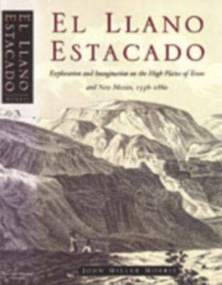 El Llano Estacado: Exploration and Imagination on the High Plains of Texas and New Mexico, 1536-1860 (Paperback)