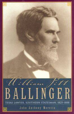 William Pitt Ballinger: Texas Lawyer, Southern Statesman, 1825-1888 - Barker Texas History Series (Paperback)
