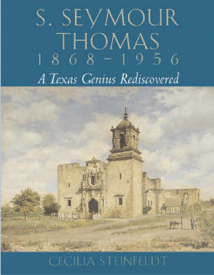 S.Seymour Thomas, 1868-1956: A Texas Genius Rediscovered (Hardback)
