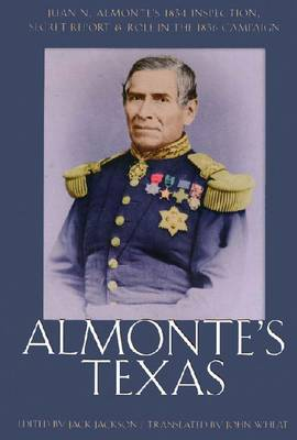 Almonte'S Texas-Juan N. Almonte'S 1834 Inspection Secret Report And Role In 1836 Campaign (Paperback)