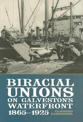 Biracial Unions on Galveston's Waterfront, 1865-1925 (Hardback)