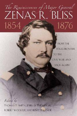 The Reminiscences of Major General Zenas R.Bliss, 1854-1876: From the Texas Frontier to the Civil War and Back Again (Hardback)