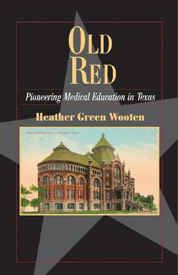 Old Red: Pioneering Medical Education in Texas (Paperback)