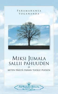 Miksi Jumala Sallii Pahuuden: Ja Miten Paasta Pahan Tuolle Puolen - Why God Permits Evil (Finnish) (Paperback)