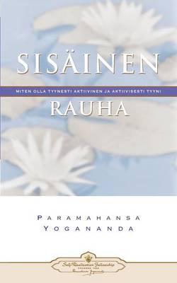 Sisainen Rauha: Miten Olla Tyynesti Aktiivinen Ja Aktiivisesti Tyyni - Inner Peace (Finnish) (Paperback)