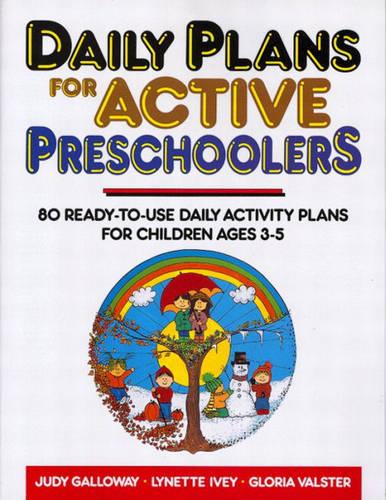 Daily Plans for Active Preschoolers: 80 Ready-to-use Activity Plans for Children 3-5 (Paperback)