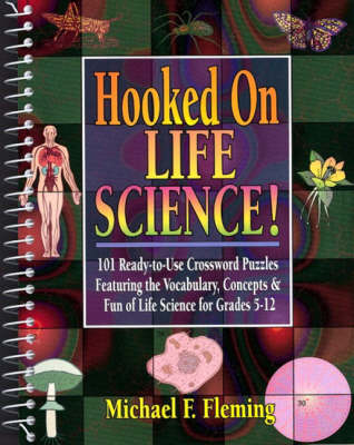 Hooked on Life Science!: 101 Ready-to-use Crossword Puzzles Featuring the Vocabulary, Concepts, and Fun of Life Science for Grades 5-12 (Spiral bound)