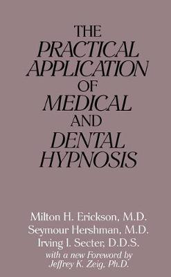 The Practical Application of Medical and Dental Hypnosis (Paperback)