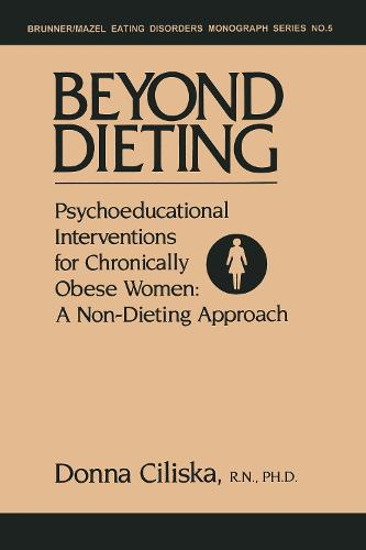 Beyond Dieting: Psychoeducational Interventions For Chronically Obese Women (Hardback)