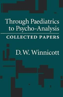 Through Pediatrics to Psycho-analysis: Collected Papers (Paperback)