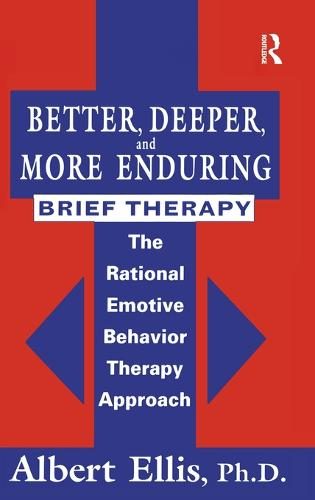 Better, Deeper And More Enduring Brief Therapy: The Rational Emotive Behavior Therapy Approach (Hardback)