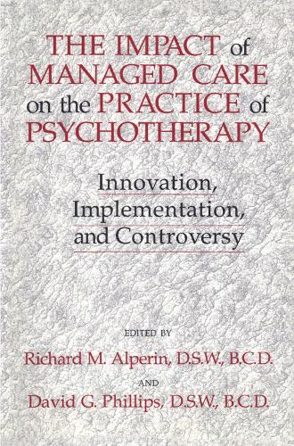 The Impact Of Managed Care On The Practice Of Psychotherapy: Innovations, Implementation And Controversy (Hardback)