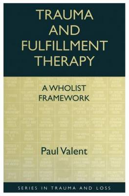 Trauma and Fulfillment Therapy: A Wholist Framework: Pathways to Fulfillment - Series in Trauma and Loss (Paperback)