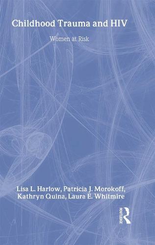 Child Trauma And HIV Risk Behaviour In Women: A Multivariate Mediational Model (Hardback)