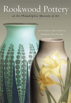 Rookwood Pottery at the Philadelphia Museum of Art: The Gerald and Virginia Gordon Collection (Hardback)