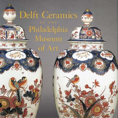 Delft Ceramics at the Philadelphia Museum of Art (Hardback)