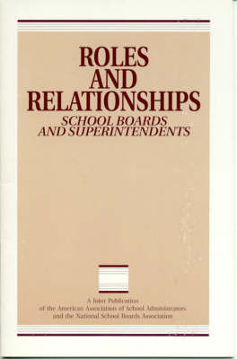 Roles and Relationships: School Boards and Superintendents (Paperback)
