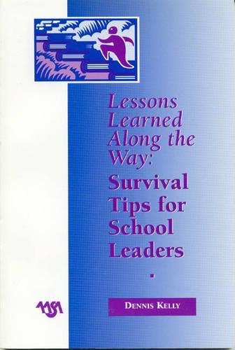 Lessons Learned Along the Way: Survival Tips for School Leaders (Paperback)