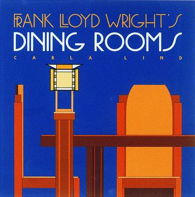 Frank Lloyd Wright's Dining Rooms - Wright at a Glance Series (Hardback)
