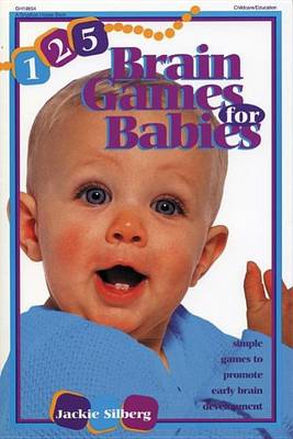 125 Brain Games for Babies: Simple Games to Promote Early Brain Development (Paperback)