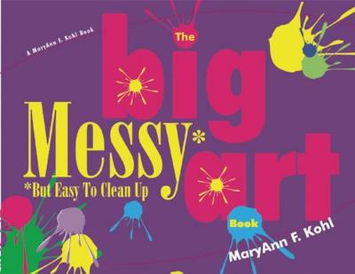 The Big Messy Art Book: But Easy to Clean Up (Paperback)