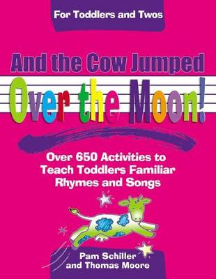 And the Cow Jumped Over the Moon!: Over 650 Activites to Teach Toddlers Familiar Rhymes and Songs (Paperback)