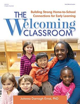 The Welcoming Classroom: Building Strong Home-to-School Connections for Early Learning (Paperback)