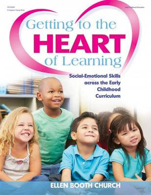 Getting to the Heart of Learning: Social-Emotional Skills Across the Early Childhood Curriculum (Paperback)