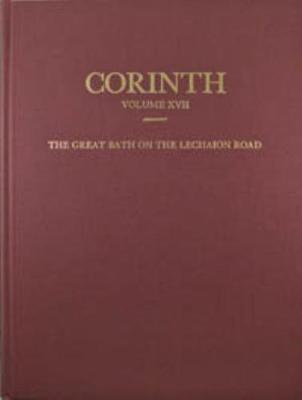 The Great Bath on the Lechaion Road - Corinth 17 (Hardback)
