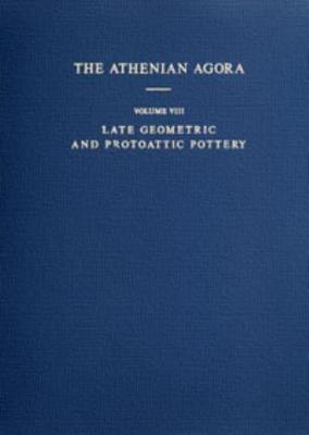 Late Geometric and Protoattic Pottery, Mid 8th to Late 7th Century BC - The Athenian Agora 8 (Hardback)