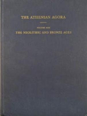 The Neolithic and Bronze Ages - The Athenian Agora 13 (Hardback)