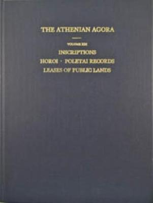 Inscriptions: Horoi, Poletai Records and Leases of Public Lands - The Athenian Agora 19 (Hardback)