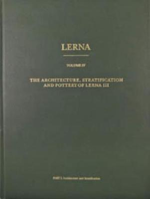 Lerna: the Architecture, Stratification, and Pottery of Lerna III - Lerna 4 (Hardback)