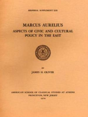 Marcus Aurelius: Aspects of Civic and Cultural Policy in the East - Hesperia supplements 13 (Paperback)