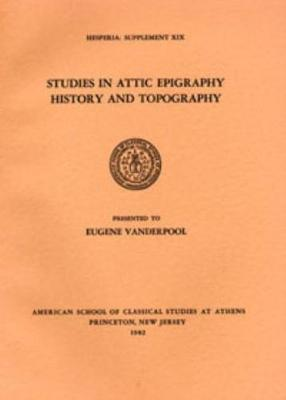 Studies in Attic Epigraphy, History, and Topography Presented to Eugene Vanderpool - Hesperia Supplement 19 (Paperback)