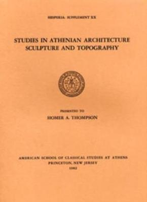 Studies in Athenian Architecture, Sculpture, and Topography Presented to Homer A. Thompson - Hesperia Supplement 20 (Paperback)
