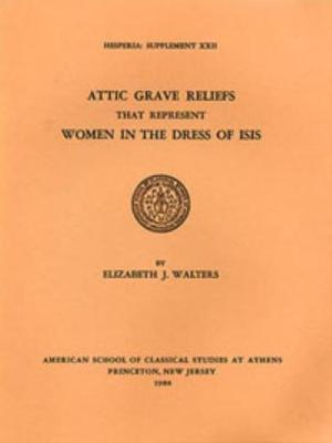 Attic Grave Reliefs That Represent Women in the Dress of Isis - Hesperia Supplement 22 (Paperback)