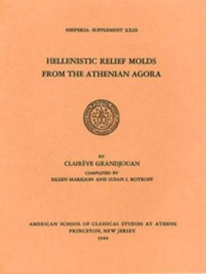 Hellenistic Relief Molds from the Athenian Agora - Hesperia Supplement 23 (Paperback)