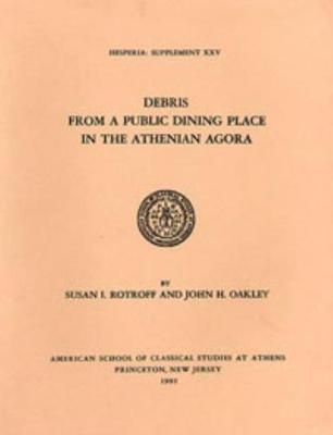Debris from a Public Dining Place in the Athenian Agora - Hesperia supplements 25 (Paperback)