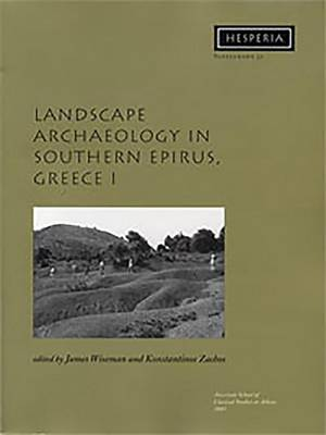 Landscape Archaeology in Southern Epirus, Greece: Nikopolis Project v. 1 - Hesperia Supplement No. 32 (Paperback)