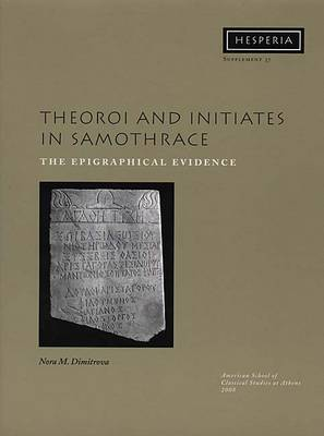 Theoroi and Inititates in Samothrace: The Epigraphical Evidence - Hesperia Supplement No. 37 (Paperback)