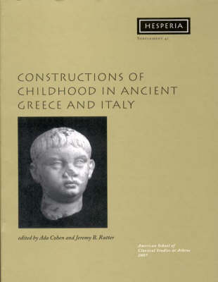Constructions of Childhood in Ancient Greece and Italy - Hesperia Supplement 41 (Paperback)