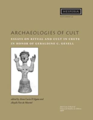 Archaeologies of Cult: Essays on Ritual and Cult in Crete in Honor of Geraldine C. Gesell - Hesperia Supplement 42 (Paperback)