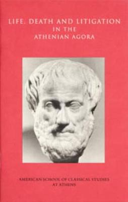 Life, Death, and Litigation in the Athenian Agora - Agora Picture Book 23 (Paperback)