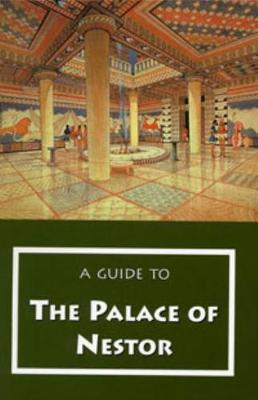 A Guide to the Palace of Nestor, Mycenaean Sites in Its Environs, and the Chora Museum (Paperback)