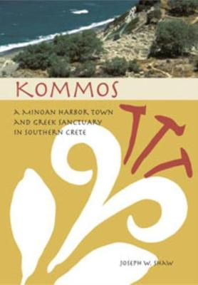 Kommos: A Minoan Harbor Town and Greek Sanctuary in Southern Crete (cloth) (Hardback)