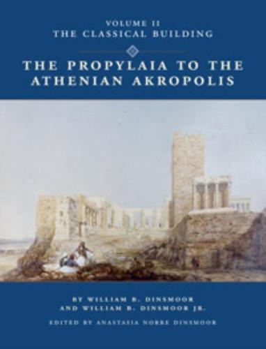 The Propylaia to the Athenian Akropolis II: The Classical Building - Propylaia II (Hardback)